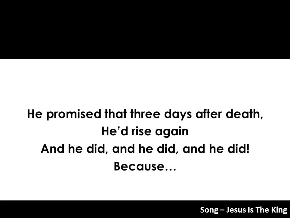 He promised that three days after death, He'd rise again