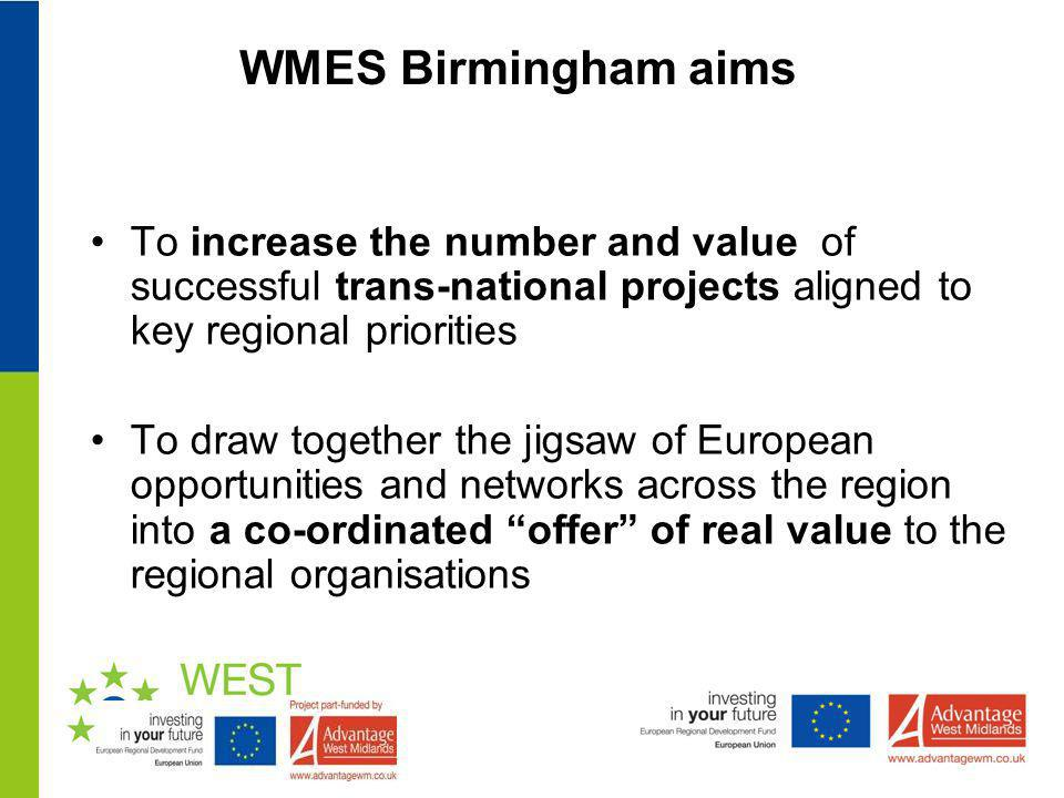 WMES Birmingham aims To increase the number and value of successful trans-national projects aligned to key regional priorities.
