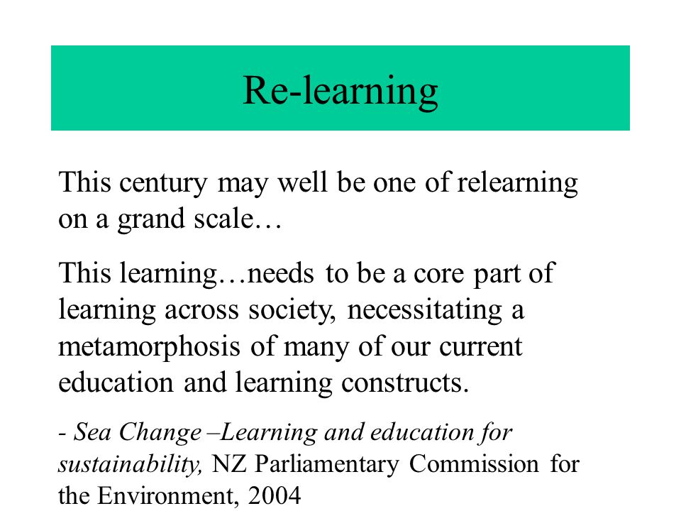 Re-learning This century may well be one of relearning on a grand scale…