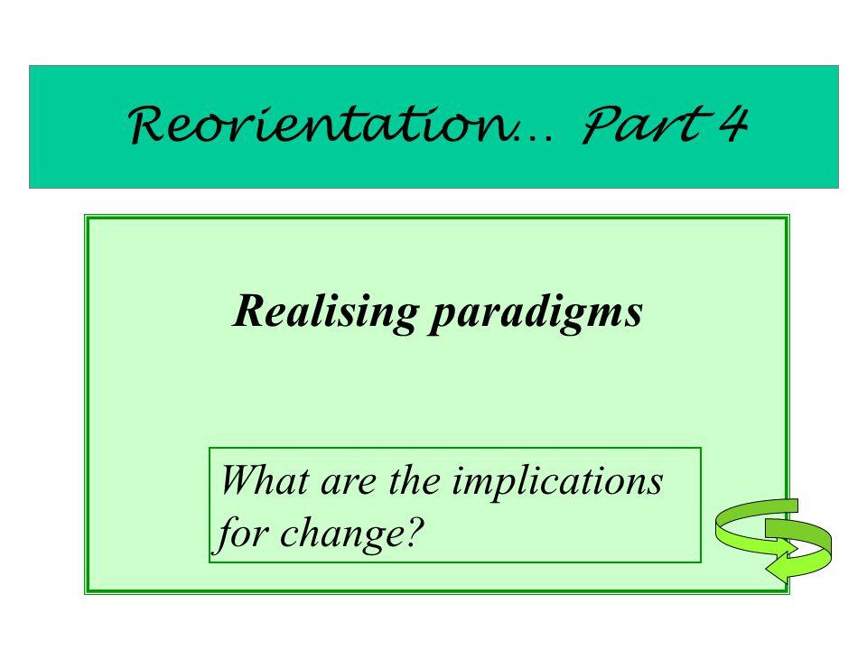 Reorientation… Part 4 Realising paradigms
