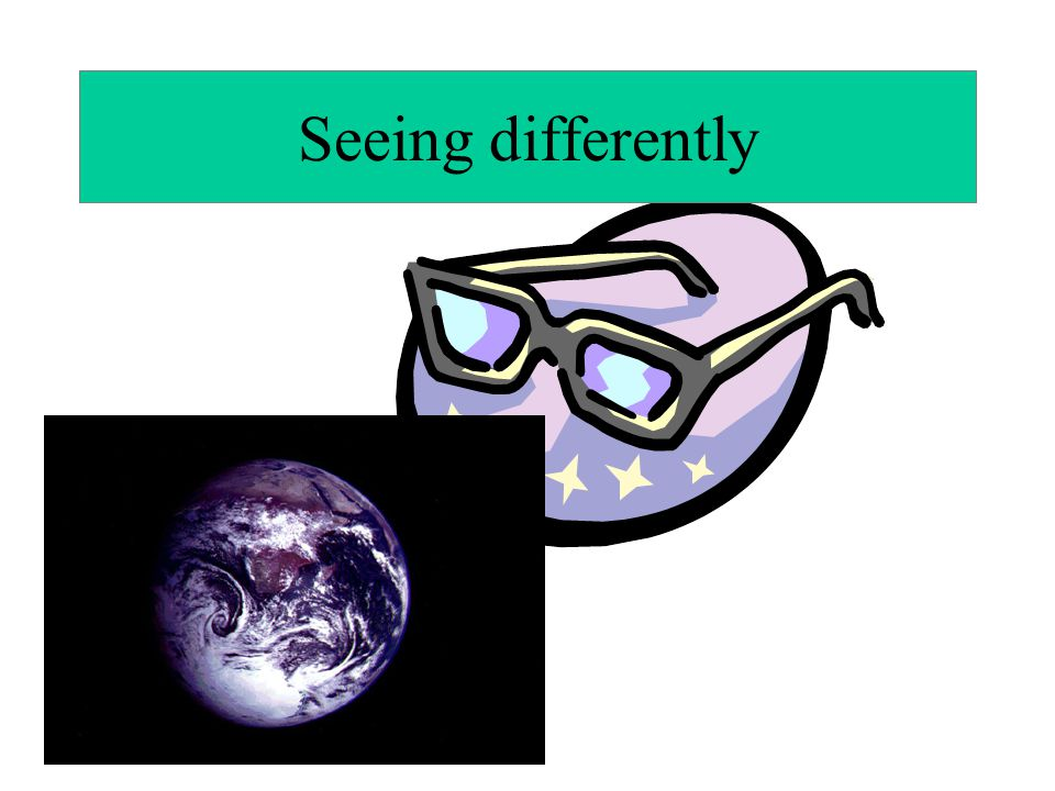 Seeing differently ….