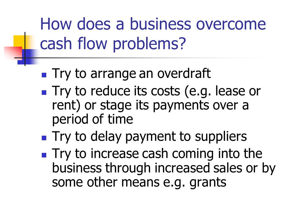 How does a business overcome cash flow problems