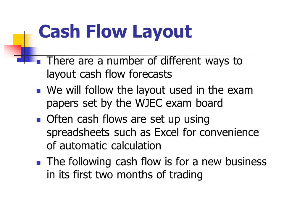 Cash Flow Layout There are a number of different ways to layout cash flow forecasts.