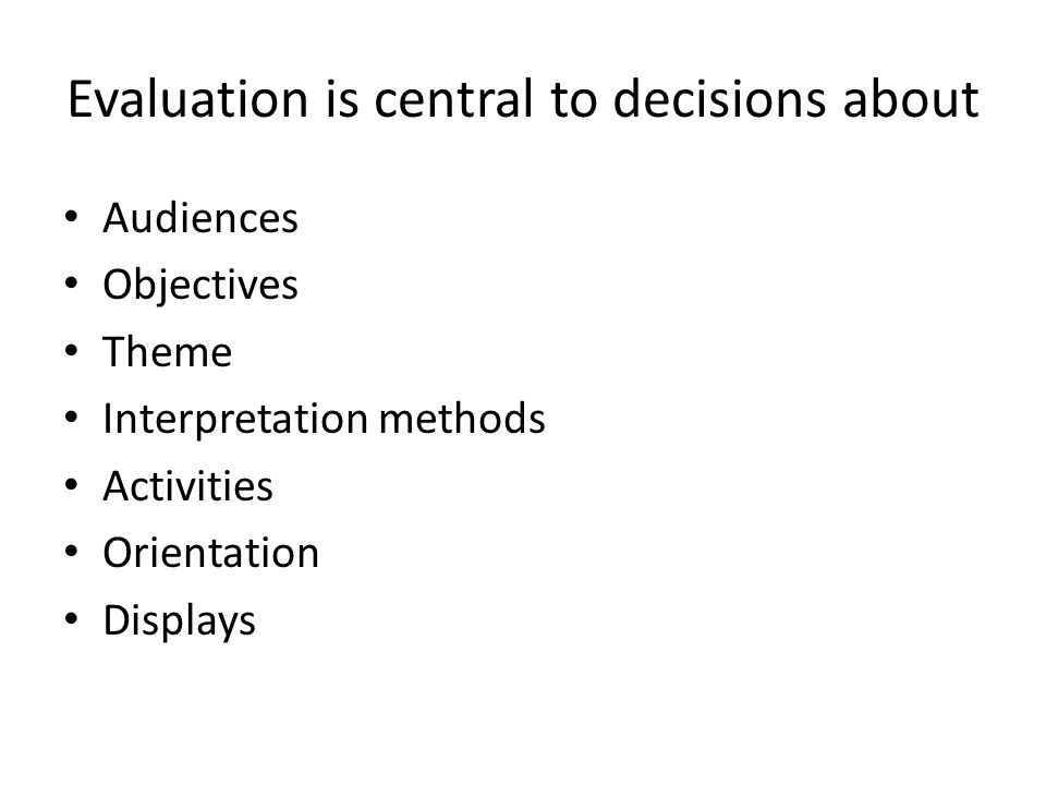 Evaluation is central to decisions about