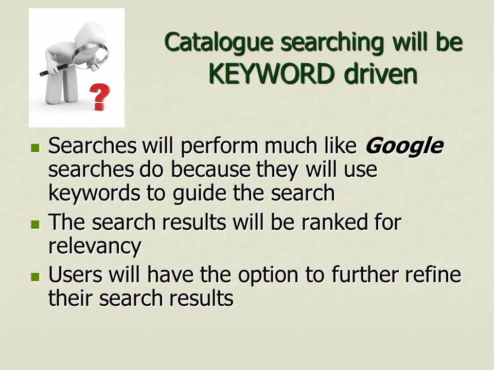 Catalogue searching will be KEYWORD driven