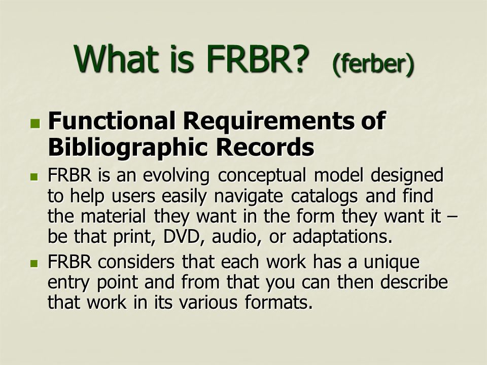 What is FRBR (ferber) Functional Requirements of Bibliographic Records.