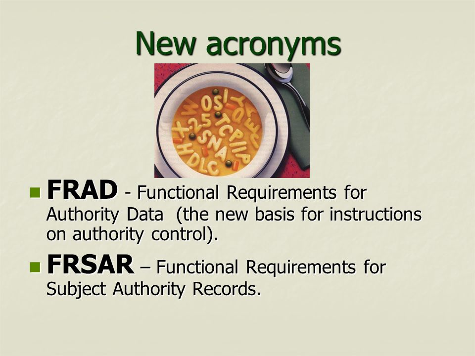 New acronyms FRAD - Functional Requirements for Authority Data (the new basis for instructions on authority control).