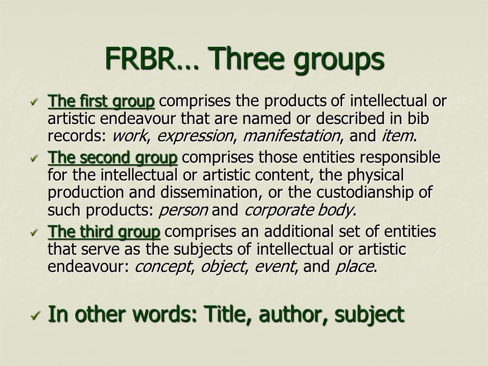 FRBR… Three groups In other words: Title, author, subject