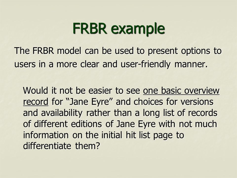 FRBR example The FRBR model can be used to present options to