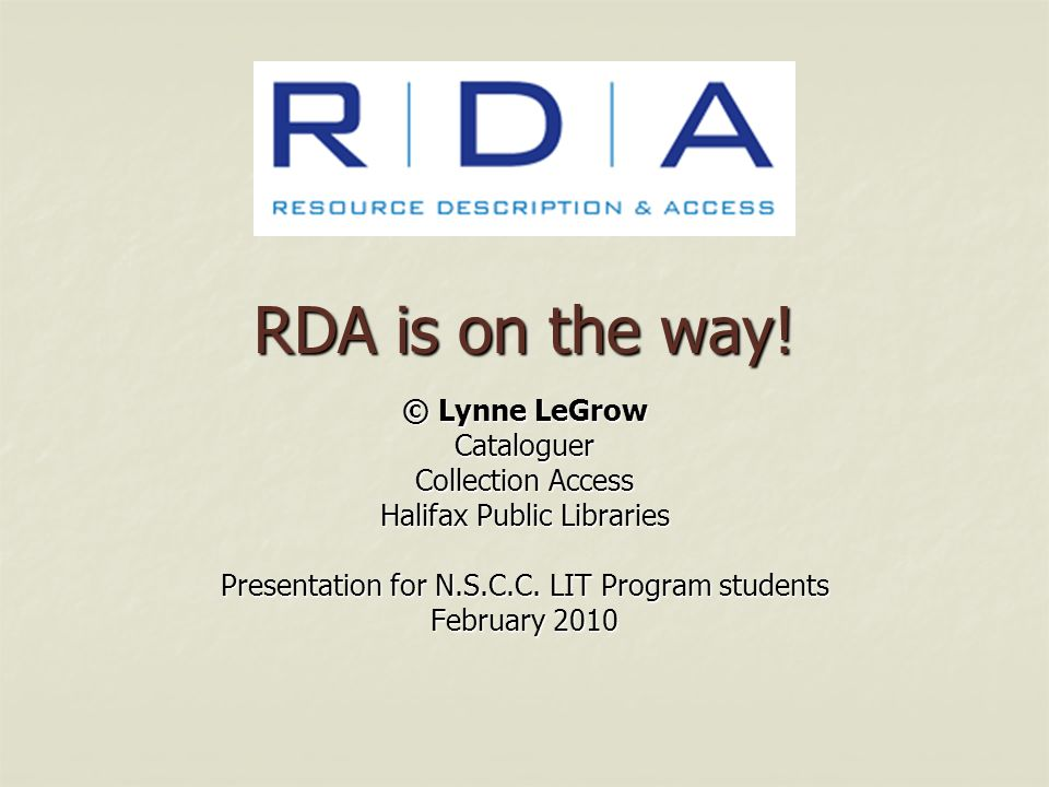 RDA is on the way! © Lynne LeGrow Cataloguer Collection Access