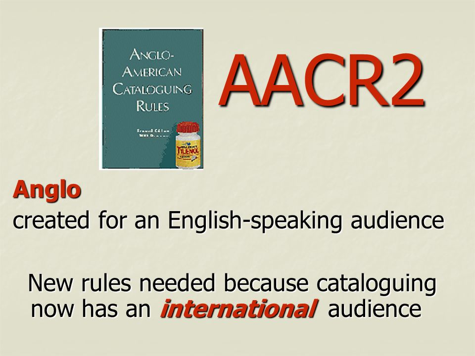 AACR2 Anglo created for an English-speaking audience