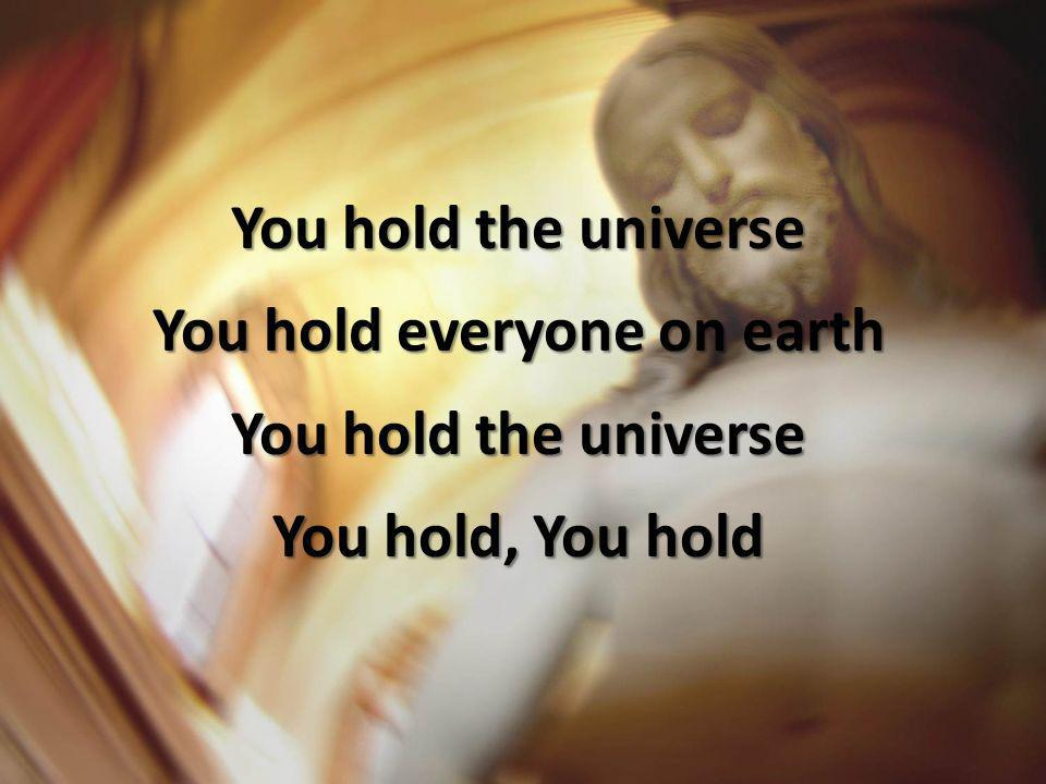 You hold everyone on earth