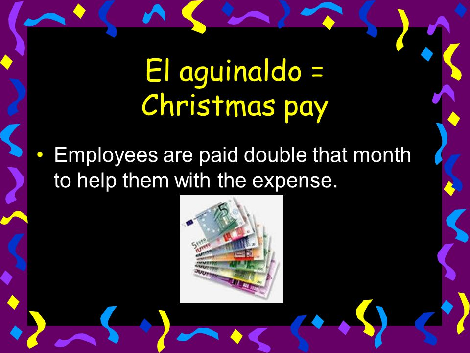 El aguinaldo = Christmas pay