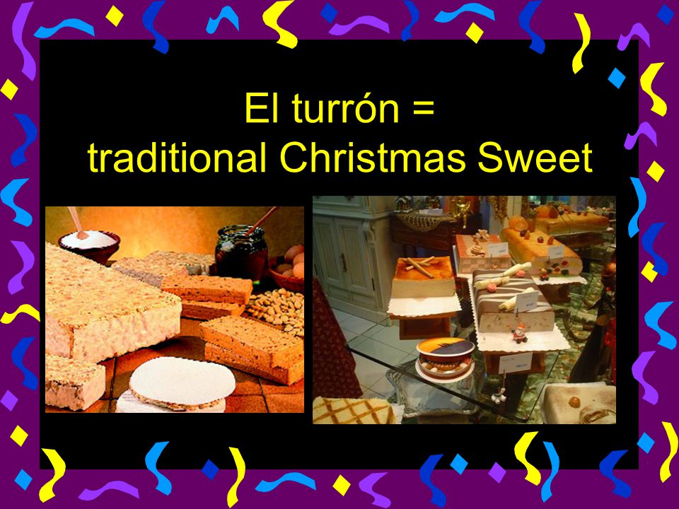 El turrón = traditional Christmas Sweet