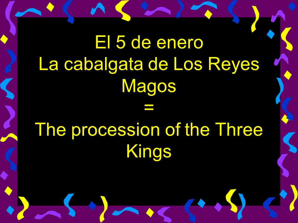 El 5 de enero La cabalgata de Los Reyes Magos = The procession of the Three Kings