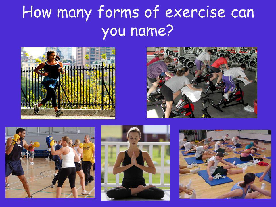How many forms of exercise can you name