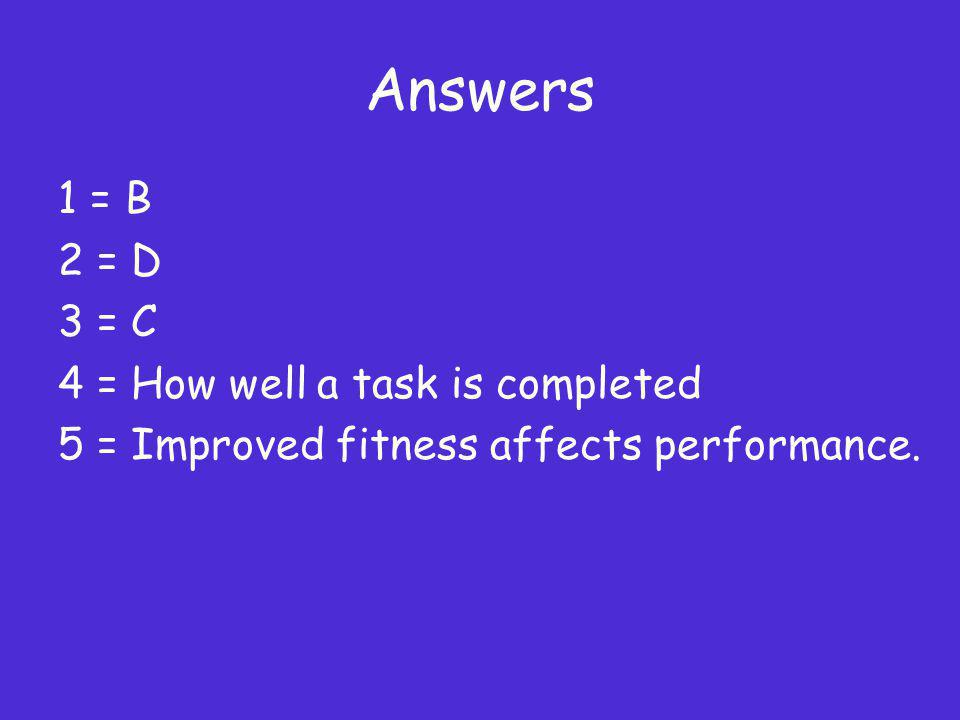 Answers 1 = B 2 = D 3 = C 4 = How well a task is completed