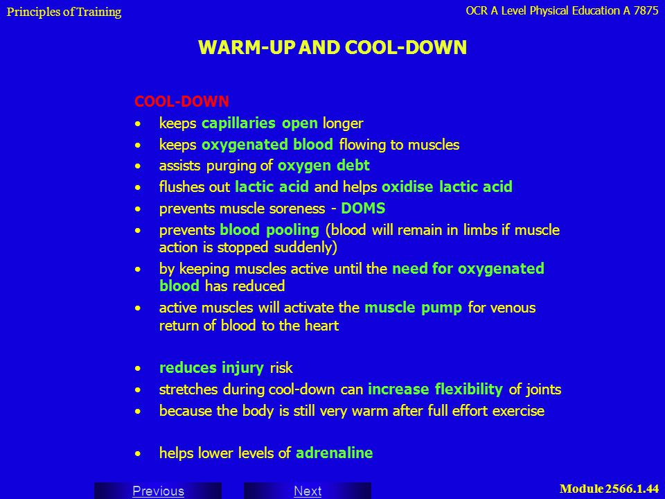 WARM-UP AND COOL-DOWN COOL-DOWN keeps capillaries open longer
