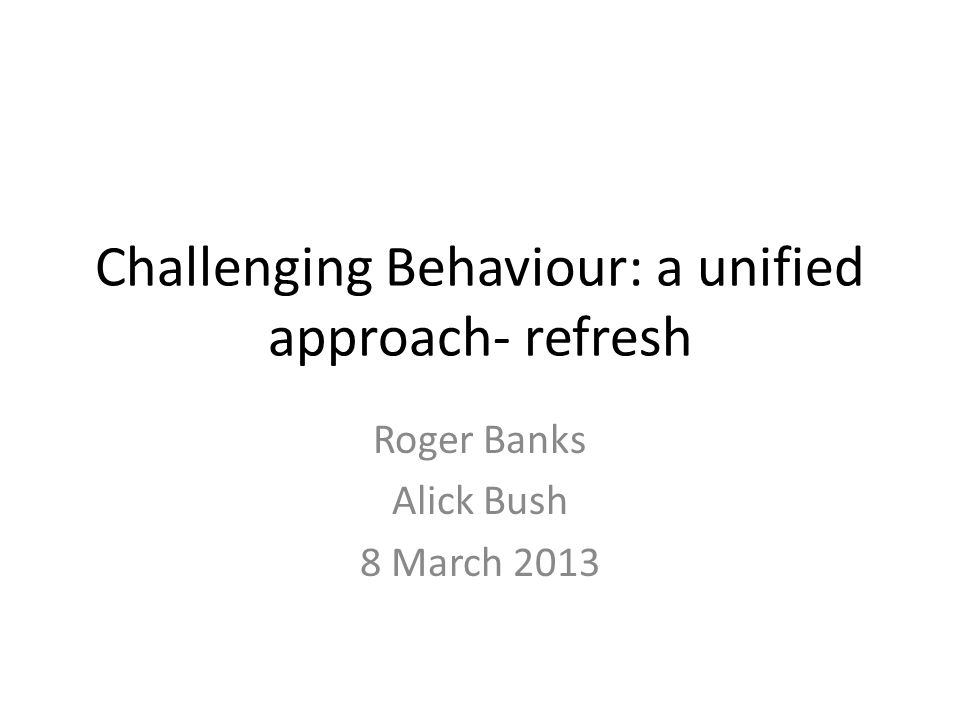 Challenging Behaviour: a unified approach- refresh