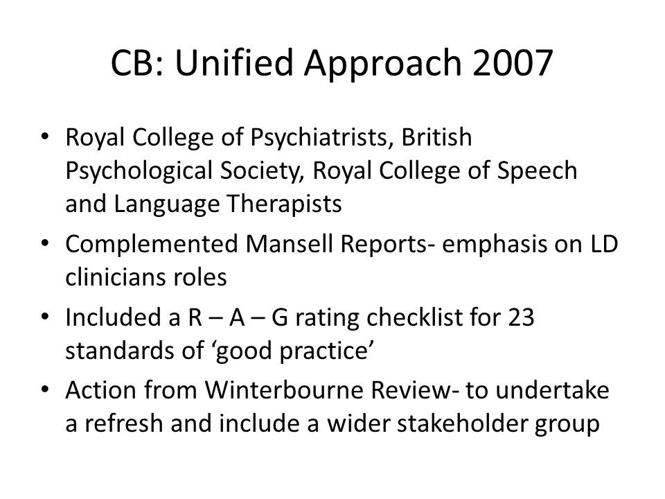 CB: Unified Approach 2007 Royal College of Psychiatrists, British Psychological Society, Royal College of Speech and Language Therapists.