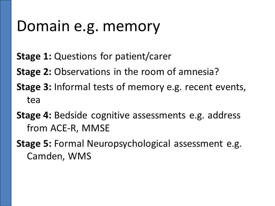 Domain e.g. memory Stage 1: Questions for patient/carer