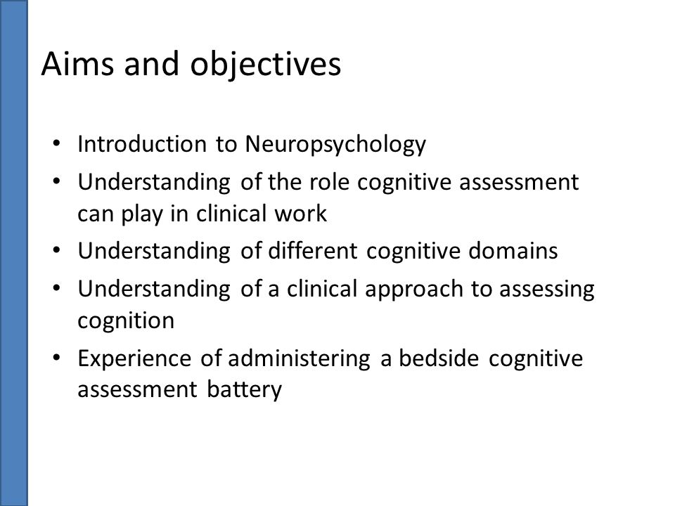 Aims and objectives Introduction to Neuropsychology
