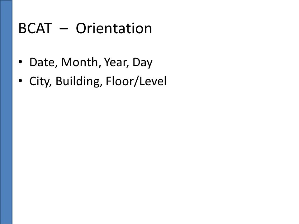 BCAT – Orientation Date, Month, Year, Day City, Building, Floor/Level