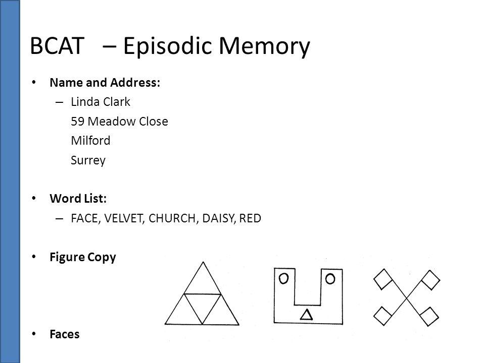 BCAT – Episodic Memory Name and Address: Linda Clark 59 Meadow Close
