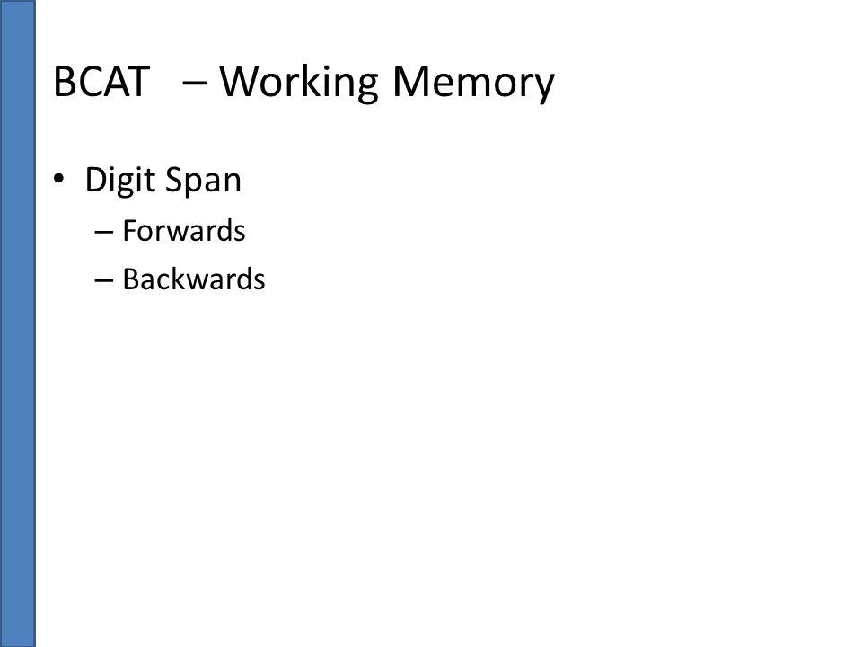 BCAT – Working Memory Digit Span Forwards Backwards