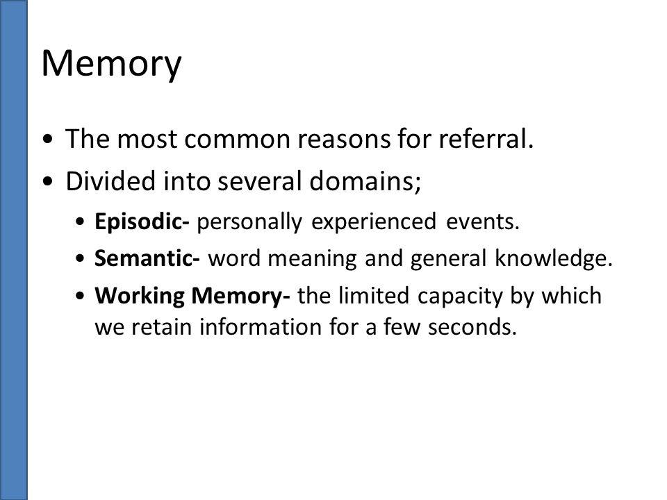 Memory The most common reasons for referral.
