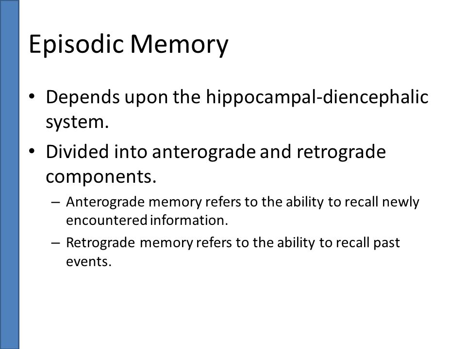 Episodic Memory Depends upon the hippocampal-diencephalic system.