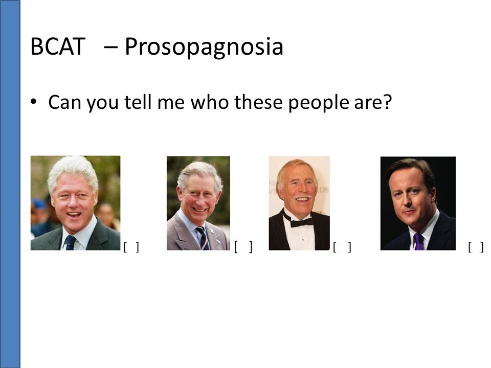 BCAT – Prosopagnosia Can you tell me who these people are