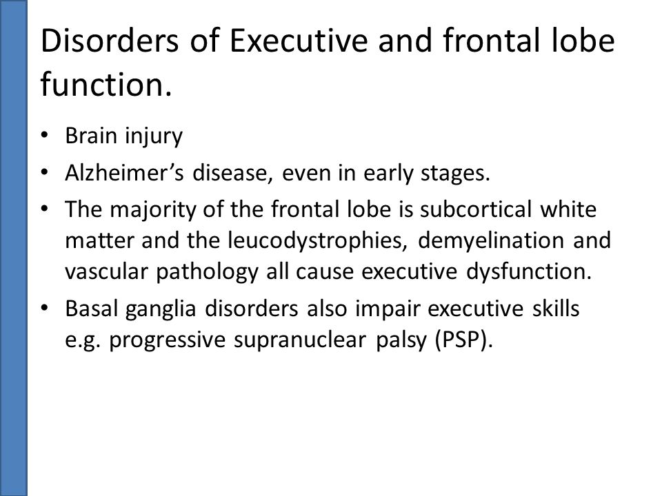 Disorders of Executive and frontal lobe function.