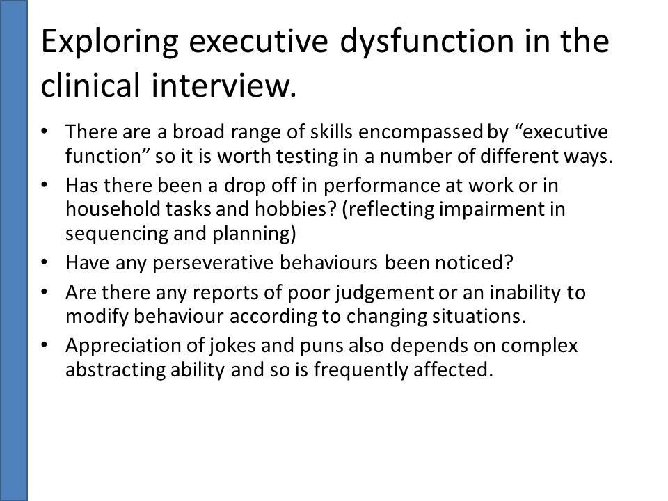Exploring executive dysfunction in the clinical interview.