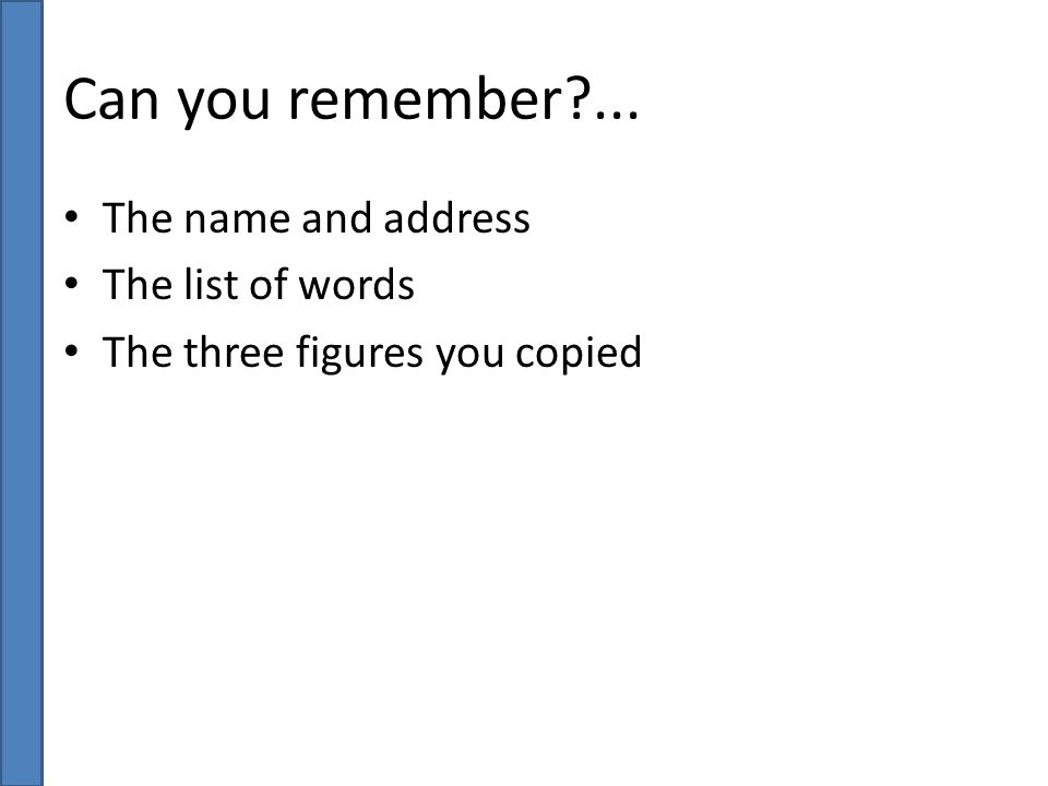 Can you remember ... The name and address The list of words