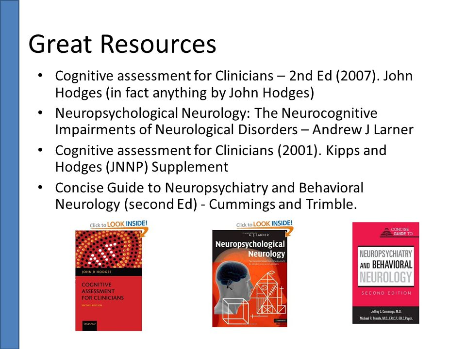 Great Resources Cognitive assessment for Clinicians – 2nd Ed (2007). John Hodges (in fact anything by John Hodges)