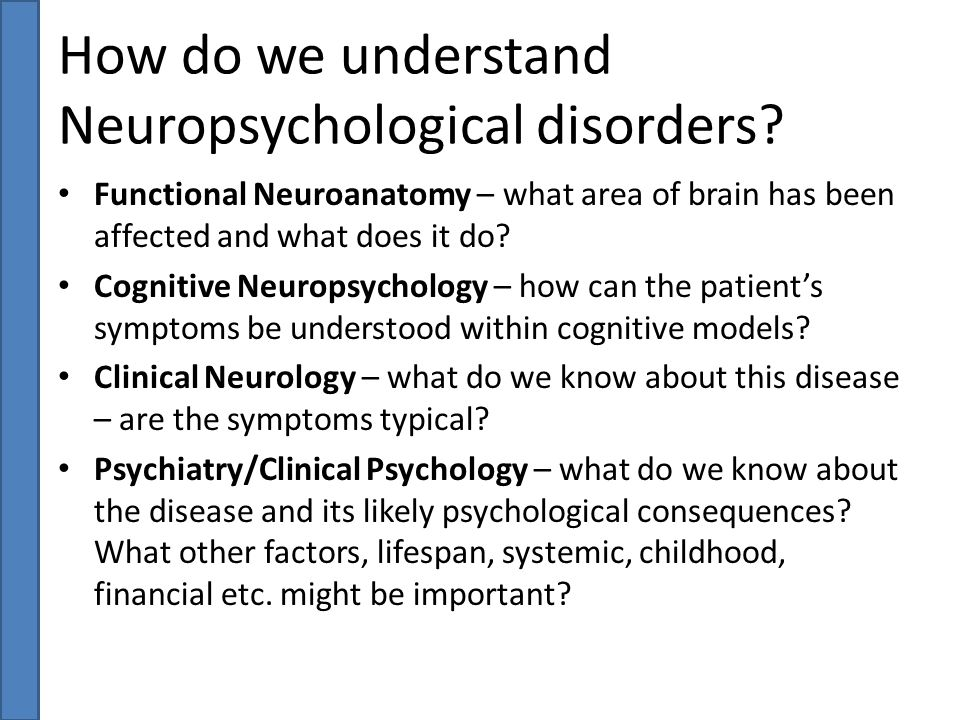How do we understand Neuropsychological disorders