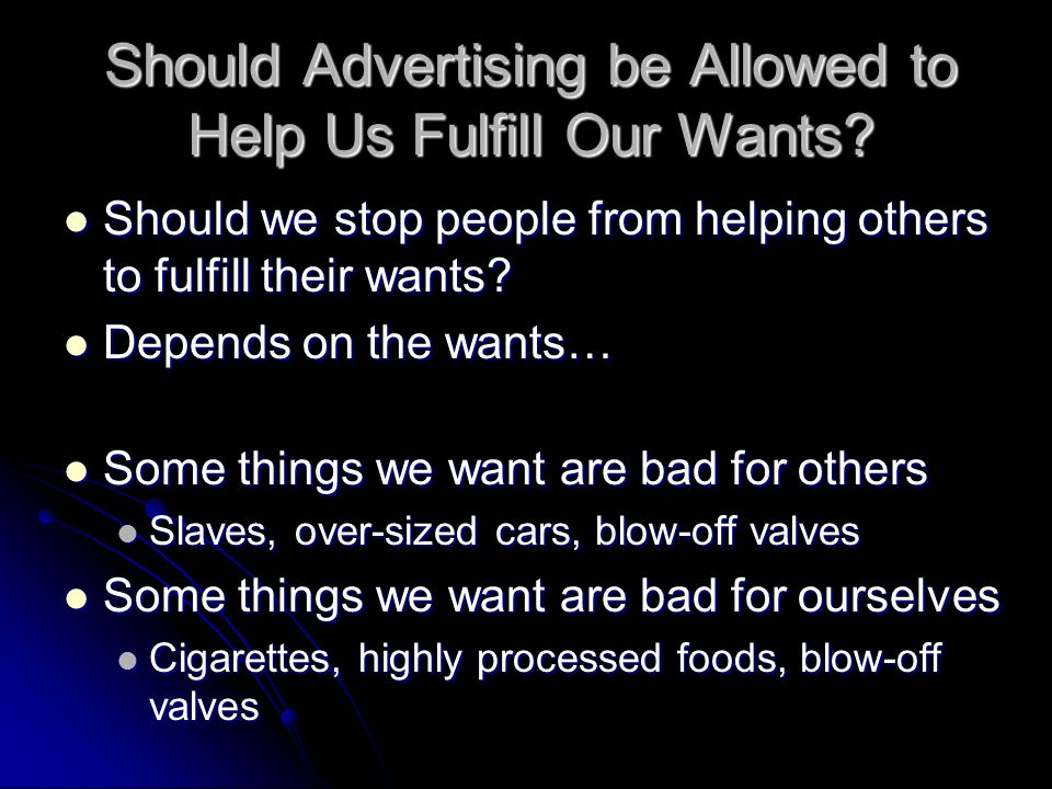Should Advertising be Allowed to Help Us Fulfill Our Wants