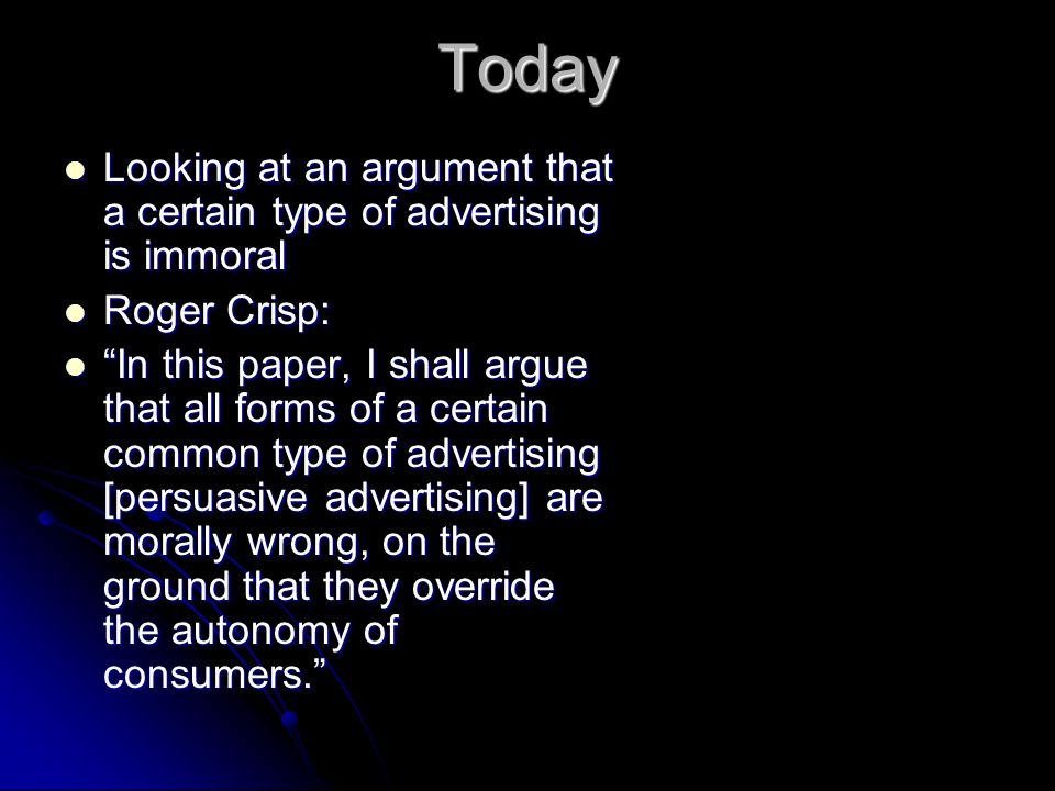 Today Looking at an argument that a certain type of advertising is immoral. Roger Crisp: