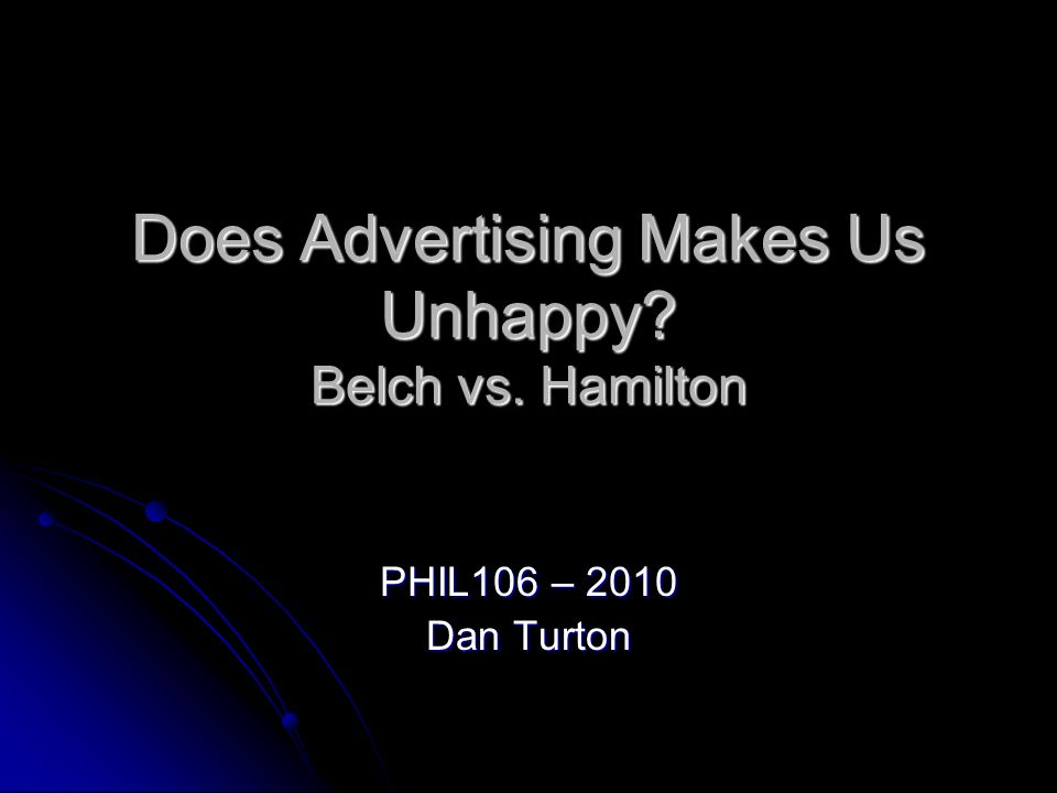 Does Advertising Makes Us Unhappy Belch vs. Hamilton
