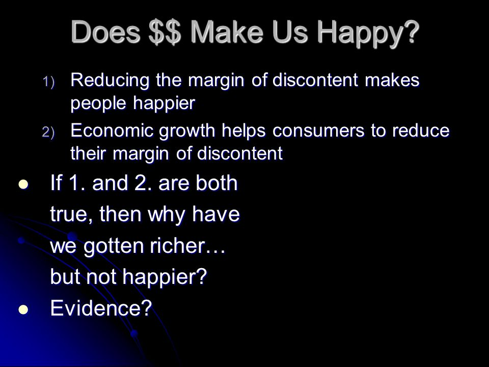 Does $$ Make Us Happy If 1. and 2. are both true, then why have