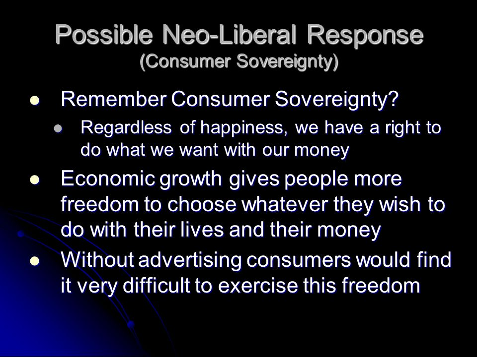 Possible Neo-Liberal Response (Consumer Sovereignty)