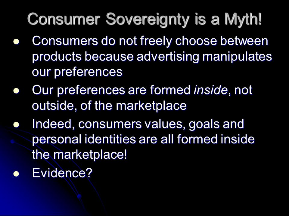 Consumer Sovereignty is a Myth!