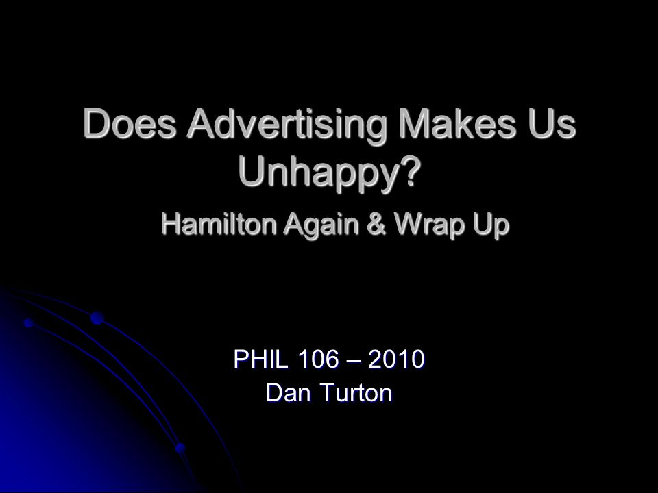 Does Advertising Makes Us Unhappy Hamilton Again & Wrap Up