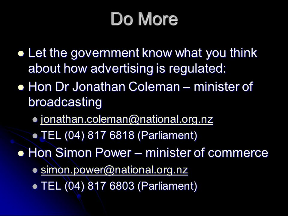 Do More Let the government know what you think about how advertising is regulated: Hon Dr Jonathan Coleman – minister of broadcasting.