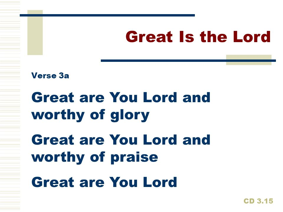 Great Is the Lord Great are You Lord and worthy of glory