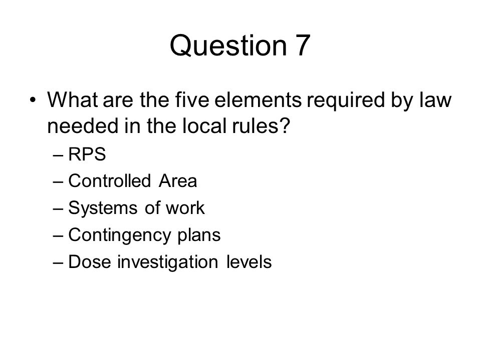 Question 7 What are the five elements required by law needed in the local rules RPS. Controlled Area.