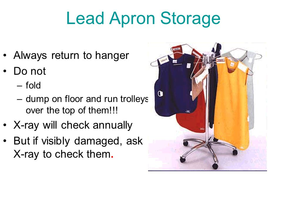 Lead Apron Storage Always return to hanger Do not