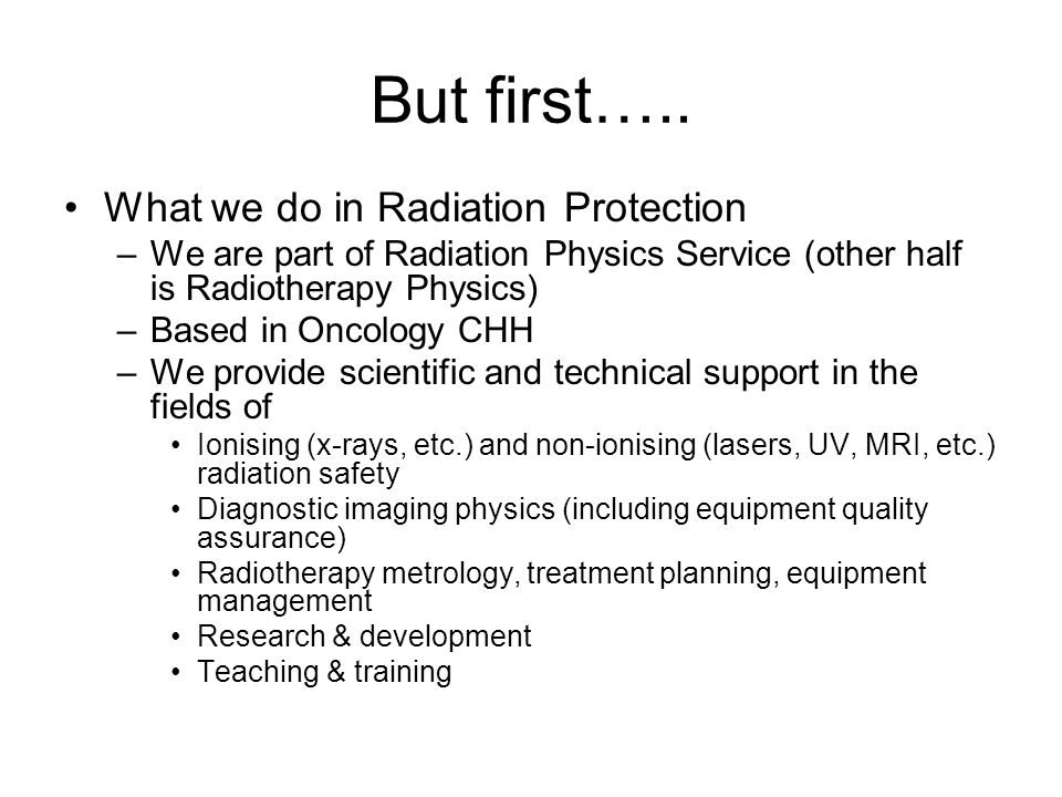 But first….. What we do in Radiation Protection