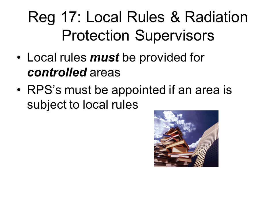 Reg 17: Local Rules & Radiation Protection Supervisors